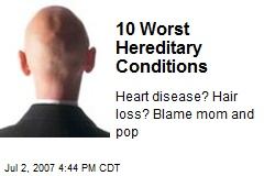 The Top Ten Worst Hereditary Conditions