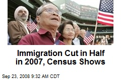 Immigration Cut in Half in 2007, Census Shows