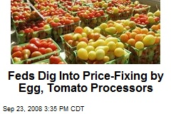 Feds Dig Into Price-Fixing by Egg, Tomato Processors