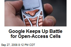 Google Keeps Up Battle for Open-Access Cells