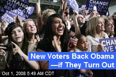 New Voters Back Obama —if They Turn Out