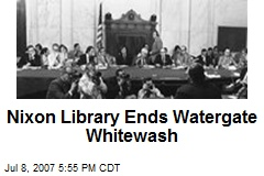 Nixon Library Ends Watergate Whitewash