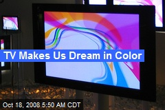TV Makes Us Dream in Color