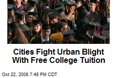 Cities Fight Urban Blight With Free College Tuition