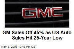 GM Sales Off 45% as US Auto Sales Hit 25-Year Low