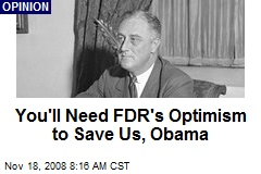 You'll Need FDR's Optimism to Save Us, Obama