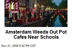 Amsterdam Weeds Out Pot Cafes Near Schools