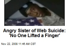 Angry Sister of Web Suicide: 'No One Lifted a Finger'