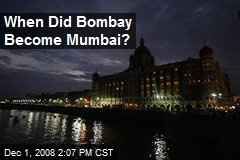 When Did Bombay Become Mumbai?