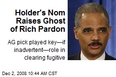 Holder&#39;s Nom Raises Ghost of Rich Pardon