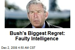 Bush's Biggest Regret: Faulty Intelligence