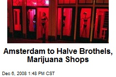 Amsterdam to Halve Brothels, Marijuana Shops