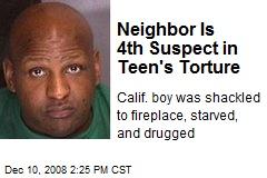 Neighbor Is 4th Suspect in Teen's Torture