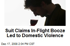 Suit Claims In-Flight Booze Led to Domestic Violence