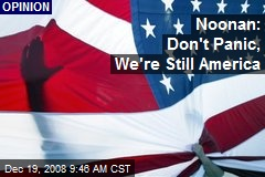 Noonan: Don't Panic, We're Still America