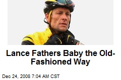 Lance Fathers Baby the Old-Fashioned Way