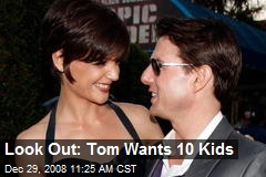 Look Out: Tom Wants 10 Kids
