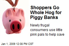 Shoppers Go Whole Hog for Piggy Banks
