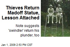 Thieves Return Madoff Statue, Lesson Attached