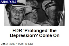 FDR 'Prolonged' the Depression? Come On