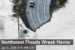 Northwest Floods Wreak Havoc