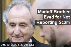 Madoff Brother Eyed for Not Reporting Scam