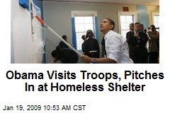 Obama Visits Troops, Pitches In at Homeless Shelter