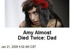Amy Almost Died Twice: Dad