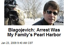 Blagojevich: Arrest Was My Family's Pearl Harbor