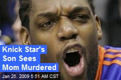 Knick Star&#39;s Son Sees Mom Murdered