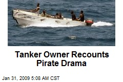 Tanker Owner Recounts Pirate Drama
