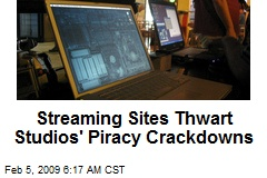 Streaming Sites Thwart Studios' Piracy Crackdowns
