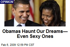 Obamas Haunt Our Dreams—Even Sexy Ones