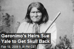 Geronimo&#39;s Heirs Sue Yale to Get Skull Back