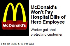 McDonald&#39;s Won&#39;t Pay Hospital Bills of Hero Employee