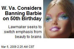 W. Va. Considers Banning Barbie on 50th Birthday