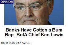 Banks Have Gotten a Bum Rap: BofA Chief Ken Lewis