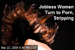 Jobless Women Turn to Porn, Stripping