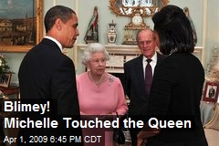 Blimey! Michelle Touched the Queen