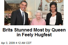 Brits Stunned Most by Queen in Feely Hugfest