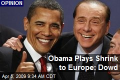 Obama Plays Shrink to Europe: Dowd