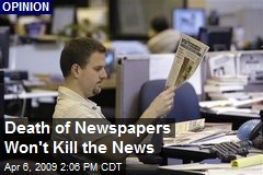 Death of Newspapers Won't Kill the News