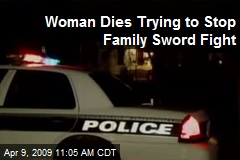 Woman Dies Trying to Stop Family Sword Fight