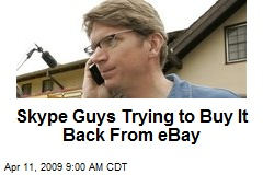 Skype Guys Trying to Buy It Back From eBay