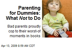 Parenting for Dummies: What Not to Do