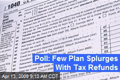 Poll: Few Plan Splurges With Tax Refunds