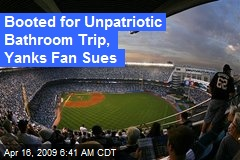 Booted for Unpatriotic Bathroom Trip, Yanks Fan Sues
