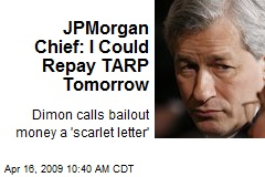 JPMorgan Chief: I Could Repay TARP Tomorrow