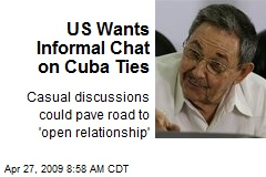 US Wants Informal Chat on Cuba Ties