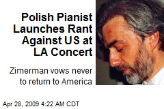 Polish Pianist Launches Rant Against US at LA Concert